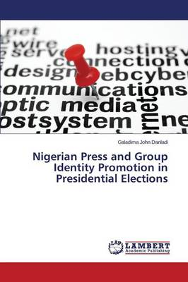 Nigerian Press and Group Identity Promotion in Presidential Elections (Paperback)