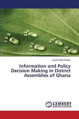 Information and Policy Decision Making in District Assemblies of Ghana (Paperback)