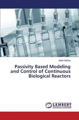 Passivity Based Modeling and Control of Continuous Biological Reactors (Paperback)