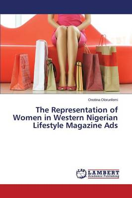 The Representation of Women in Western Nigerian Lifestyle Magazine Ads (Paperback)