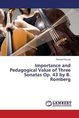 Importance and Pedagogical Value of Three Sonatas Op. 43 by B. Romberg (Paperback)