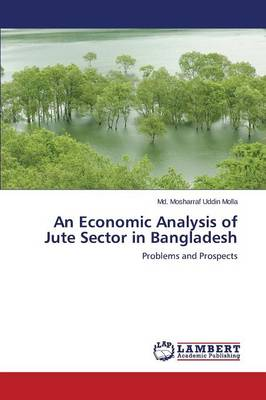 An Economic Analysis of Jute Sector in Bangladesh (Paperback)