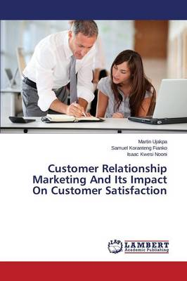 Customer Relationship Marketing and Its Impact on Customer Satisfaction (Paperback)