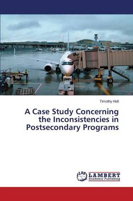 A Case Study Concerning the Inconsistencies in Postsecondary Programs (Paperback)