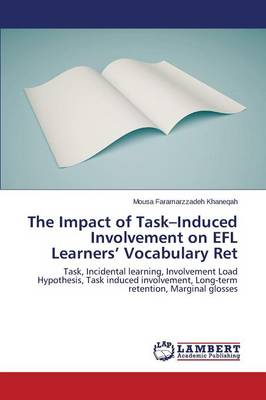 The Impact of Task-Induced Involvement on Efl Learners' Vocabulary Ret (Paperback)