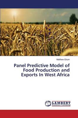 Panel Predictive Model of Food Production and Exports in West Africa (Paperback)