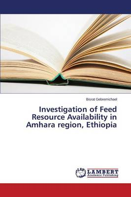 Investigation of Feed Resource Availability in Amhara Region, Ethiopia (Paperback)