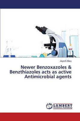 Newer Benzoxazoles & Benzthiazoles Acts as Active Antimicrobial Agents (Paperback)