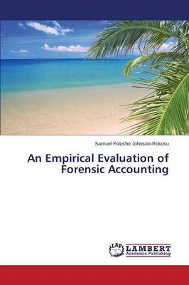 An Empirical Evaluation of Forensic Accounting (Paperback)