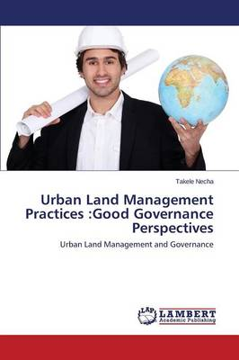 Urban Land Management Practices: Good Governance Perspectives (Paperback)