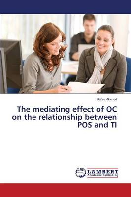The Mediating Effect of Oc on the Relationship Between Pos and Ti (Paperback)