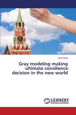 Gray Modeling Making Ultimate Consilience Decision in the New World (Paperback)