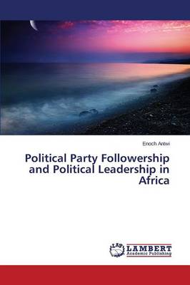 Political Party Followership and Political Leadership in Africa (Paperback)