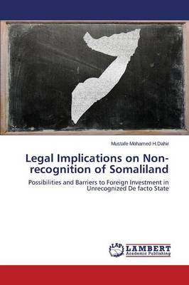 Legal Implications on Non-Recognition of Somaliland (Paperback)