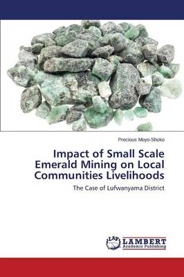 Impact of Small Scale Emerald Mining on Local Communities Livelihoods (Paperback)