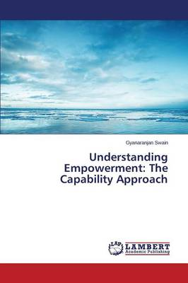 Understanding Empowerment: The Capability Approach (Paperback)
