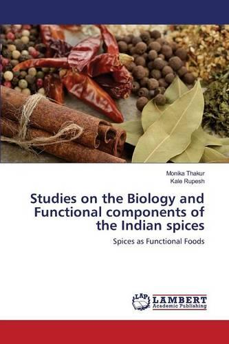 Studies on the Biology and Functional Components of the Indian Spices (Paperback)