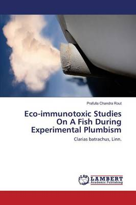 Eco-Immunotoxic Studies on a Fish During Experimental Plumbism (Paperback)