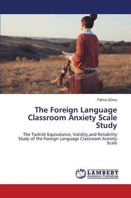 The Foreign Language Classroom Anxiety Scale Study (Paperback)
