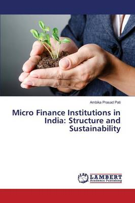 Micro Finance Institutions in India: Structure and Sustainability (Paperback)