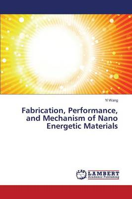 Fabrication, Performance, and Mechanism of Nano Energetic Materials (Paperback)