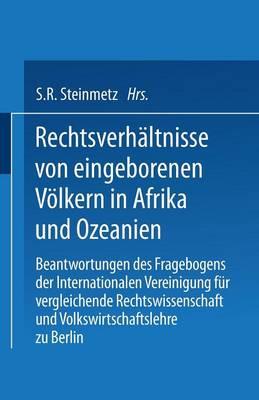 Rechtsverh ltnisse Von Eingeborenen V lkern in Afrika Und Ozeanien: Beantwortungen Des Fragebogens Der Internationalen Vereinigung F r Vergleichende Rechtswissenschaft Und Volkswirtschaftslehre Zu Berlin (Paperback)