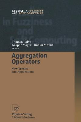 Aggregation Operators: New Trends and Applications - Studies in Fuzziness and Soft Computing 97 (Paperback)