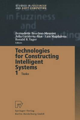 Technologies for Constructing Intelligent Systems 1: Tasks - Studies in Fuzziness and Soft Computing 89 (Paperback)