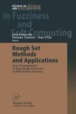 Rough Set Methods and Applications: New Developments in Knowledge Discovery in Information Systems - Studies in Fuzziness and Soft Computing 56 (Paperback)