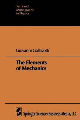 The Elements of Mechanics - Theoretical and Mathematical Physics (Paperback)