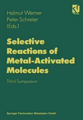 Selective Reactions of Metal-Activated Molecules: Proceedings of the Third Symposium held in Wurzburg, September 17-19, 1997 (Paperback)
