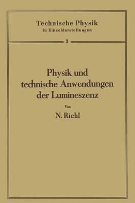Physik Und Technische Anwendungen Der Lumineszenz - Technische Physik in Einzeldarstellungen 3 (Paperback)