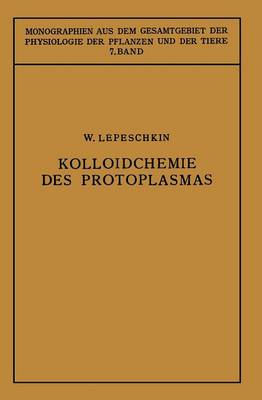 Kolloidchemie Des Protoplasmas - Monographien Aus Dem Gesamtgebiet der Physiologie der Pflanz 7 (Paperback)