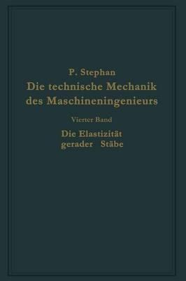 Die Technische Mechanik Des Maschineningenieurs Mit Besonderer Ber cksichtigung Der Anwendungen: Vierter Band: Die Elastizit t Gerader St be (Paperback)
