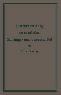 Chemische Zusammensetzung Der Menschlichen Nahrungs- Und Genussmittel - Chemie Der Menschlichen Nahrungs- Und Genussmittel THEIL 1 (Paperback)