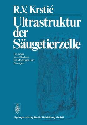 Ultrastruktur Der S�ugetierzelle: Ein Atlas Zum Studium F�r Mediziner Und Biologen (Paperback)