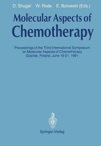 Molecular Aspects of Chemotherapy: Proceedings of the Third International Symposium on Molecular Aspects of Chemotherapy Gdansk, Poland June 19-21, 1991 (Paperback)