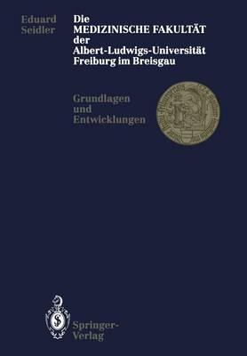 Die Medizinische Fakult t Der Albert-Ludwigs-Universit t Freiburg Im Breisgau: Grundlagen Und Entwicklungen (Paperback)