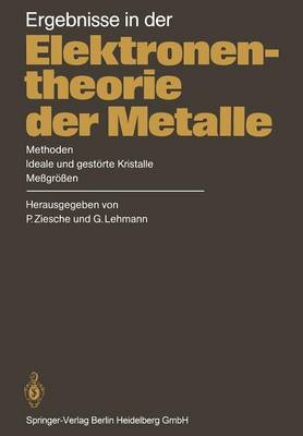 Ergebnisse in Der Elektronentheorie Der Metalle: Methoden - Ideale Und Gestoerte Kristalle, Messgroessen (Paperback)