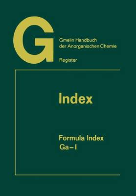 Index: Formula Index Ga-I - Gmelin Handbook of Inorganic and Organometallic Chemistry - 8th edition A-Z / 10 (Paperback)