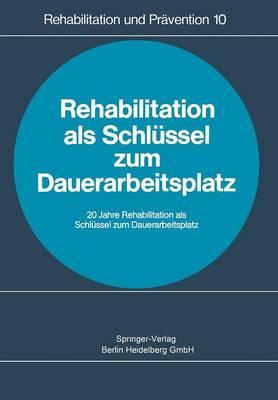 Rehabilitation ALS Schlussel Zum Dauerarbeitsplatz: Rehabilitationskongre Heidelberg 1978 - Rehabilitation Und Pravention 10 (Paperback)
