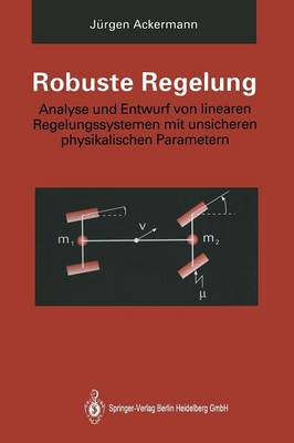 Robuste Regelung: Analyse Und Entwurf Von Linearen Regelungssystemen Mit Unsicheren Physikalischen Parametern (Paperback)