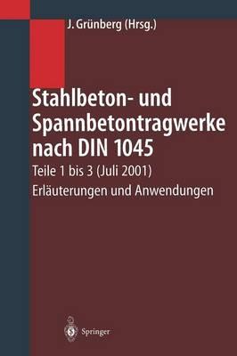 Stahlbeton- Und Spannbetontragwerke Nach Din 1045: Teile 1 Bis 3 (Juli 2001) Erl uterungen Und Anwendungen (Paperback)