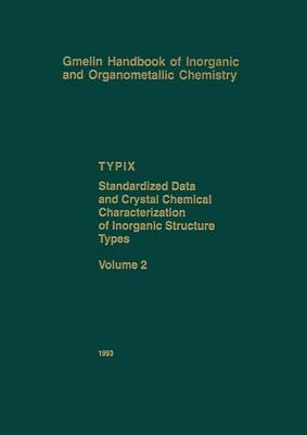 TYPIX - Standardized Data and Crystal Chemical Characterization of Inorganic Structure Types - Gmelin Handbook of Inorganic and Organometallic Chemistry - 8th edition T-y / 1 (Paperback)