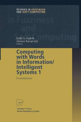 Computing with Words in Information/Intelligent Systems 1: Foundations - Studies in Fuzziness and Soft Computing 33 (Paperback)