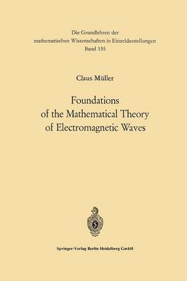 Foundations of the Mathematical Theory of Electromagnetic Waves - Grundlehren der mathematischen Wissenschaften 155 (Paperback)