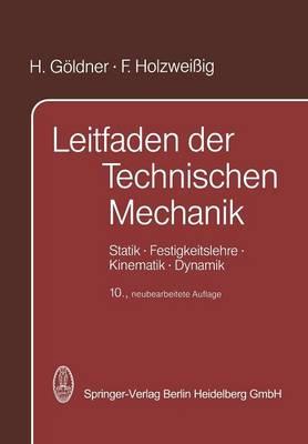 Leitfaden Der Technischen Mechanik: Statik - Festigkeitslehre - Kinematik - Dynamik (Paperback)