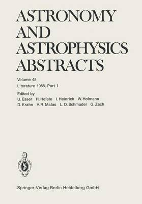 Literature 1988, Part 1 - Astronomy and Astrophysics Abstracts 45 (Paperback)