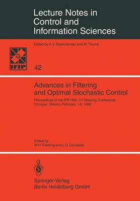 Advances in Filtering and Optimal Stochastic Control: Proceedings of the IFIP-WG 7/1 Working Conference Cocoyoc, Mexico, February 1-6, 1982 - Lecture Notes in Control and Information Sciences 42 (Paperback)