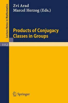 Products of Conjugacy Classes in Groups - Lecture Notes in Mathematics 1112 (Paperback)